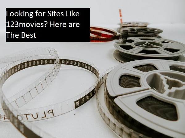 Looking for Sites Like 123movies? Here are The Best